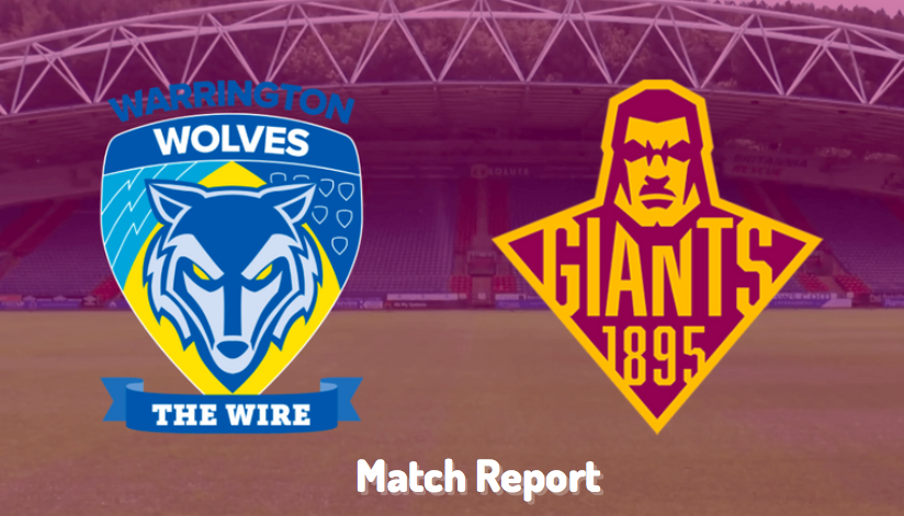 Warrington Wolves v Huddersfield Giants | Super League Post-Match Report