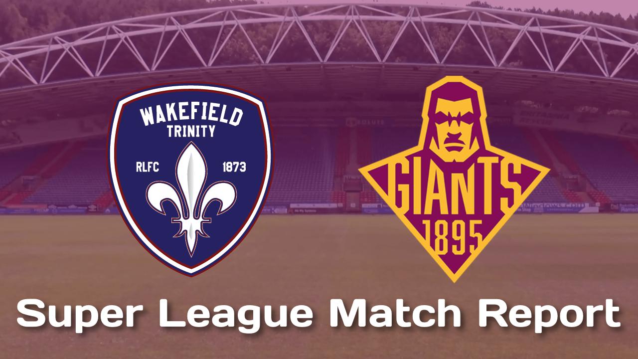 Wakefield Trinity v Huddersfield Giants | Super League Match Report